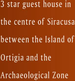 3 star guest house in the centre of Siracusa between the Island of Ortigia and the Archaelogical Zone